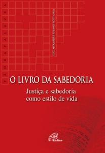 O livro da Sabedoria: justiça e sabedoria como estilo de vida